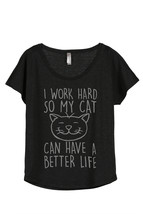 Thread Tank I Work Hard So My Cat Can Have A Better Life Women's Slouchy Dolman  - $24.99+