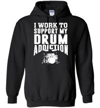 I Work To Support My Drum Addiction Blend Hoodie - $32.99+