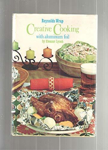 REYNOLDS WRAP CREATIVE COOKING WITH ALUMINUM FOIL [Hardcover] [Jan 01, 1968] Lyn