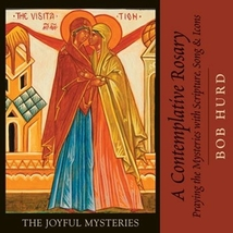 A Contemplative Rosary: The Joyful Mysteries [CD] by Bob Hurd