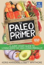 The Paleo Primer: A Jump-Start Guide to Losing Body Fat and Living Primally [Pap image 1