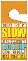Today Has Been Slow Novelty Metal Door Hanger - $12.95