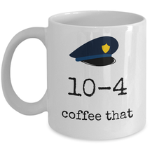 Police officer gifts - 10-4 coffee that - Funny law enforcement coffee mug cops - $20.90