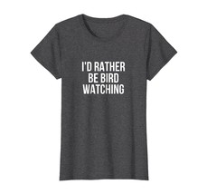 Funny Shirts - I'd Rather Be Bird Watching Bird T-Shirt Wowen - $19.95+