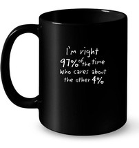 Sarcastic Im Right 97 of The Time Funny Dark Gift Coffee Mug - $13.99+