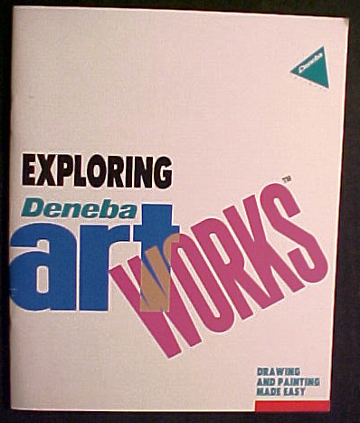 Exploring Deneba Artworks:Drawing and Painting Made Easy-User's Manual by Deneba
