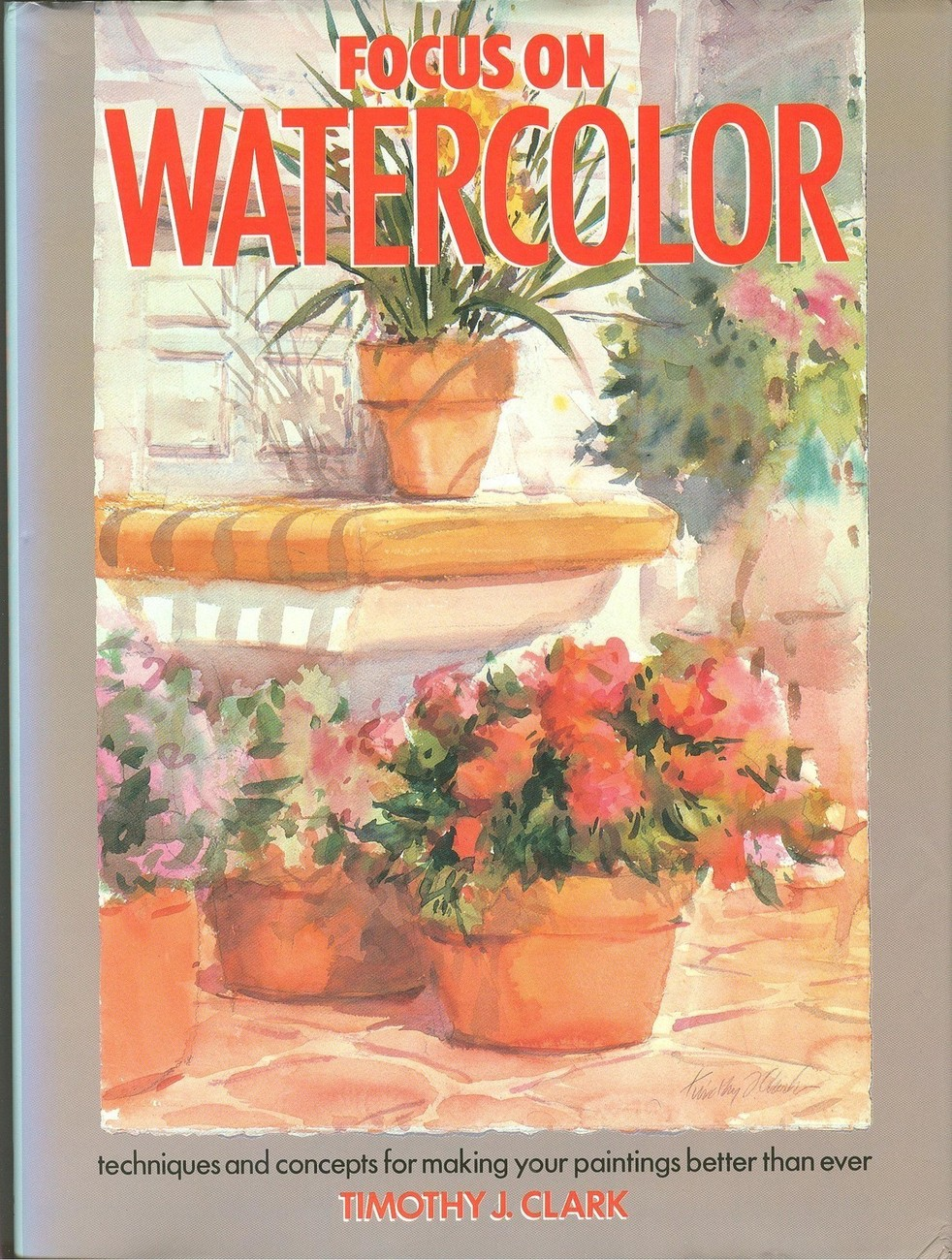 Focus on Watercolor by Timothy J.Clark;Techniques & Concepts for Better Painting