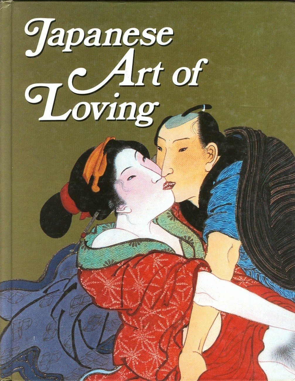 Japanese Art Of Loving by Bernard Soulie;Japanese Erotic Literature & Artwork;HC