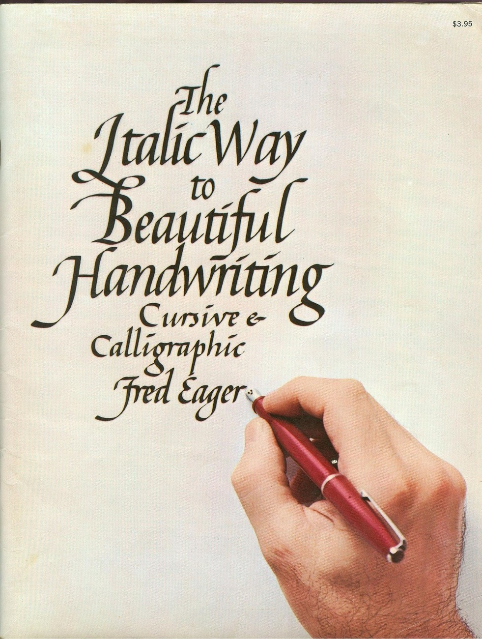 The Italic Way to Beautiful Handwriting:Cursive & Calligraphic by Fred Eager;PB