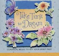 Take Time to Dream: Classical Music To Set Your Spirit Free  Cd image 1