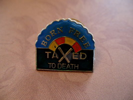 Born Free Taxed To Death Souvenir Lapel Hat Pin - $4.99