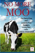 No More Moo: The Dairy-Free and Lactose-Free Guide to Living Well with L... - $12.99