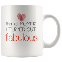Thanks mommy I turned out fabulous coffee mug gift - mothers day gift - $16.50