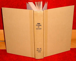 Iowa Journal Of History Bound v56 1958 Pioneer Railroad Infantry Politic - $20.00