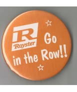 Royster! Go in the Row Pin! - $6.99