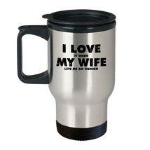 I LOVE it when MY WIFE lets me go fishing Funny Gift for Husband-14oz Travel Mug - $19.75