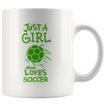 Just a Girl Who Loves Soccer 11oz Ceramic Coffee Mug Gift Green Text - $19.95