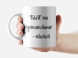 Trust me you can dance- alcohol Mug Funny Rude Quote Coffee Mug Cup Q265 - $12.20+