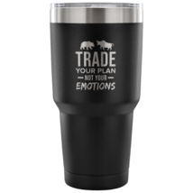 Trade Your Plan Not Your Emotions Wall Street Trader Tumbler 30oz. - $32.99