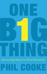 One Big Thing : Discovering What You Were Born to Do by Phil Cook