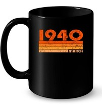 Retro March 1940 78 yrs old Bday 78th Birthday Tee Gift Coffee Mug - $13.99+