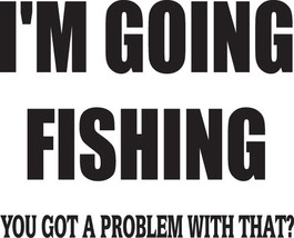 FISH DECAL #FH1/103 I'M GOING FISHING GOT A PRO... - $10.00