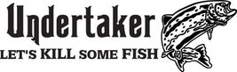 Fish Decal #Fh1/108 Undertaker Kill Bass Trout Perch Walleye Car Truck Auto Suv - $27.00