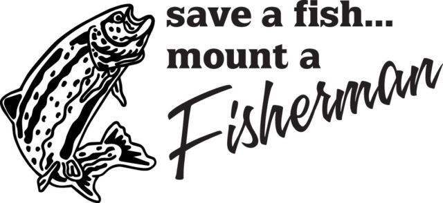 FISH DECAL #FH1/95 SAVE FISH MOUNT FISHERMAN BASS TROUT LINE ROD REEL CAR TRUCK