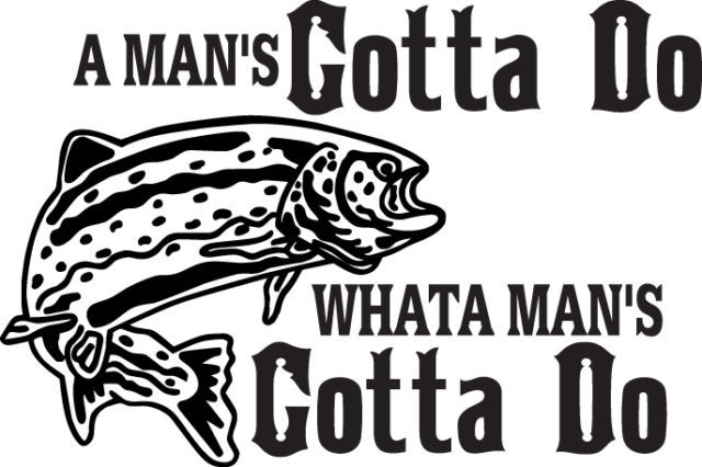 FISH DECAL #FH2/182 MANS GOTTA DO TROUT ROD REEL LINE POLE CAR TRUCK AUTO SUV