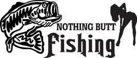 FISH DECAL #FH2/187 NOTHING BUTT FISHING BASS GIRL POLE ROD REEL CAR TRU... - $26.00