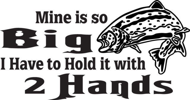 FISH DECAL #FH2/207 MINE SO BIG HOLD WITH 2 HANDS TROUT HOOK CAR  AUTOTRUCK AUTO