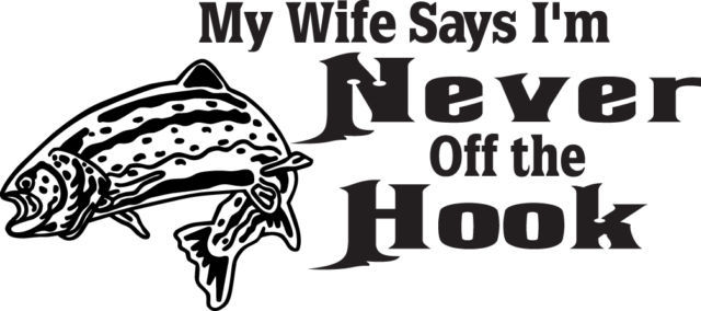FISH DECAL #FH2/210 WIFE SAYS NEVER OFF HOOK BAIT POLE ROD REEL CAR TRUCK AUTO