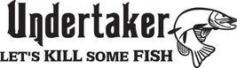 Fish Decal #Fh2/260 Pike Undertaker Kill Some Fish Pole Rod Reel Car Truck Auto - $27.00