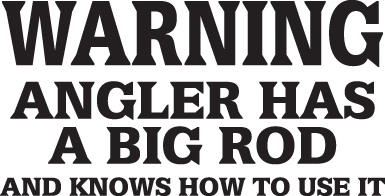 FISH DECAL #FH2/74 WARNING ANGLER BIG ROD KNOWS HOW  USE IT BASS CAR TRUCK AUTO