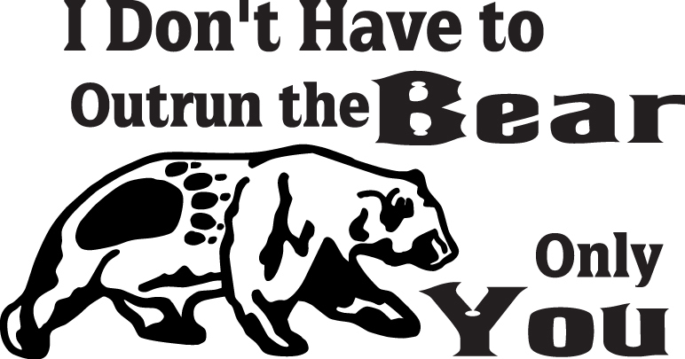 HUNT DECAL #HT 4/254 DON'T OUT RUN BEAR JUST YOU TRAP CATCH CAR TRUCK AUTO SUV