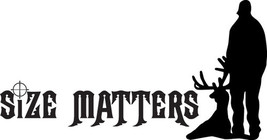 HUNT DECAL #HT1/156 SIZE DOES MATTER DEER ELK ANTLERS SHOTGUN RIFLE CAR ... - $14.75