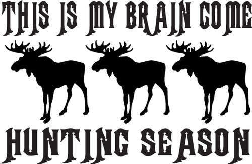 HUNT DECAL #HT1/249 BRAIN HUNTING SEASON MOOSE ANTLERS SHOOT CAR TRUCK AUTO SUV