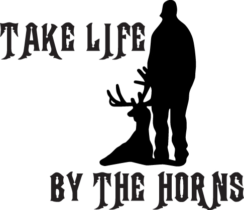 HUNT DECAL #HT1/264 TAKE LIFE BY HORNS DEER ANTLERS RIFLE SHOOT CAR TRUCK AUTO