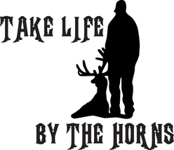 Hunt Decal #Ht1/264 Take Life By Horns Deer Antlers Rifle Shoot Car Truck Auto  - $15.00