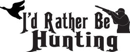 HUNT DECAL #HT2/185 RATHER BE HUNTING DUCK GEESE RIFLE FLY CAR TRUCK AUT... - $14.50