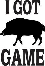 Hunt Decal #Ht2/197 I Got Game Hog Boar Pig Tusks Root Car Truck Auto Suv Van - $8.00