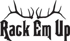 Hunt Decal #Ht2/260 Rack Em Up  Antlers Horns Shoot Deer Elk Car Truck Auto Suv - $14.00