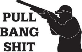 Hunt Decal #Ht2/87 Pull Bang Sh*T Gun Rifle Deer Bear Elk Moose Car Truck Auto  - $14.00