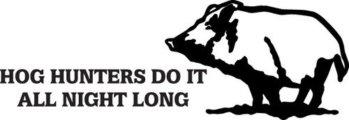 HUNT DECAL #HT2/88 HOG HUNTERS DO IT ALL NIGHT PIG BOAR CAR TRUCK AUTO SUV ROOT