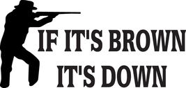 HUNT DECAL #HT4/117 IF BROWN IT'S DOWN  SHOOT RIFLE MAN AMMO CAR TRUCK A... - $14.75