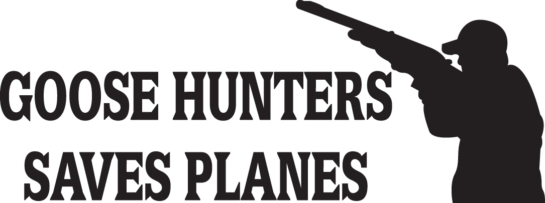 HUNT DECAL #HT4/121  GOOSE HUNTERS SAVES PLANES SHOOT GUN CAR TRUCK AUTO SUV VAN