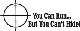 Hunt Decal #Ht4/171 Run Can't Hide Gun Ammo Rifle Shotgun Car Truck Auto Suv Van - $14.00