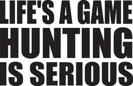 Hunt Decal #Ht4/198 Life Game Hunting Serious Deer Moose Elk Car Truck Auto Suv - $14.99