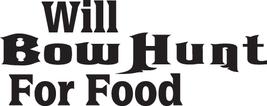Hunt Decal #Ht4/249 Will Bow Hunt Food Deer Elk Archery Arrow Car Truck Auto Suv - $9.00