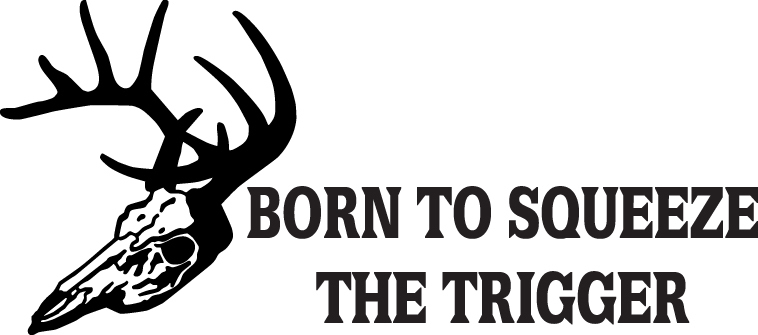 HUNT DECAL #HT5/ 97 BORN TO SQUEEZE THE TRIGGER GUN SEMI WINDOW CAR TRUCK AUTO